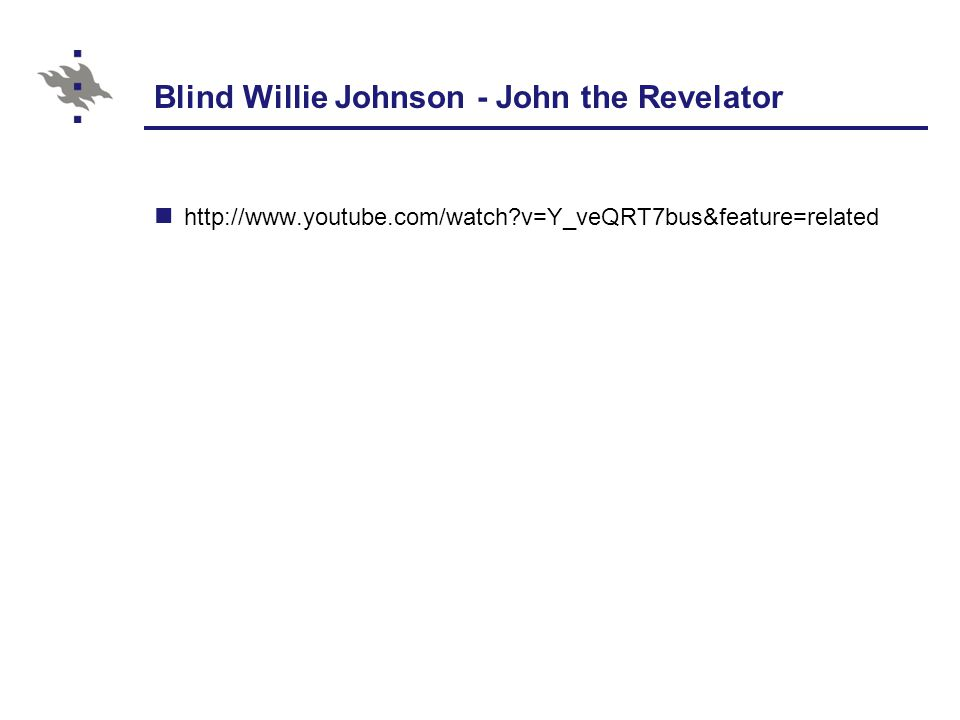 Blind Willie Johnson - John the Revelator http://www.youtube.com/watch v=Y_veQRT7bus&feature=related