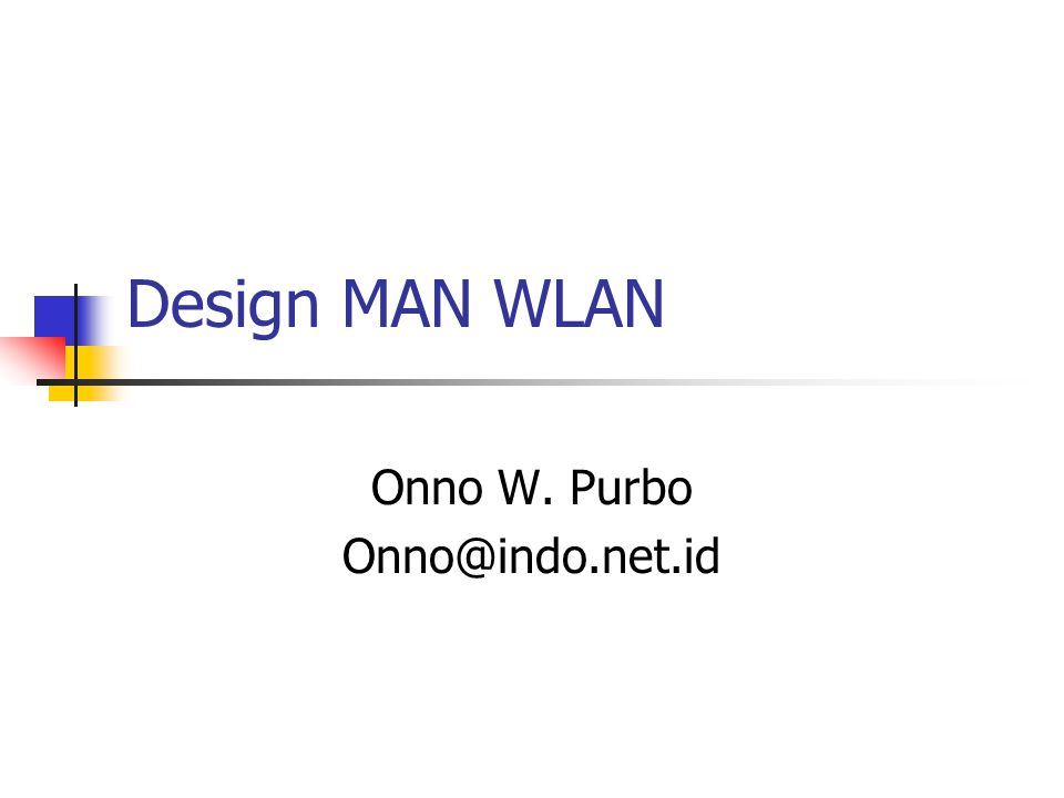 Design MAN WLAN Onno W. Purbo Onno@indo.net.id