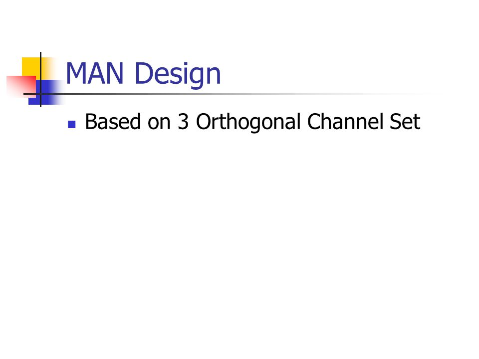 MAN Design Based on 3 Orthogonal Channel Set