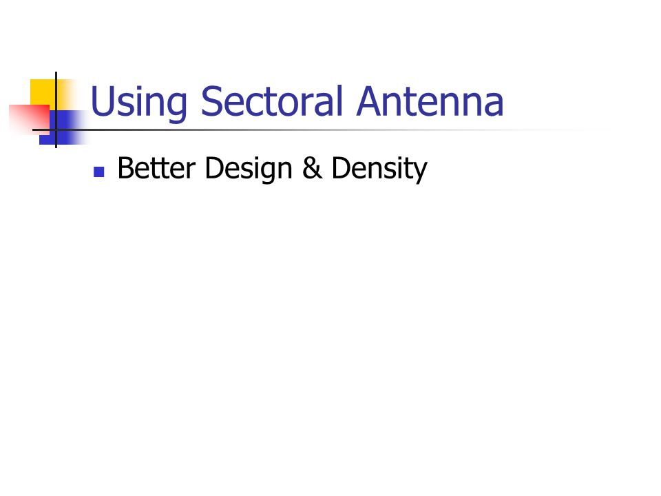 Using Sectoral Antenna Better Design & Density