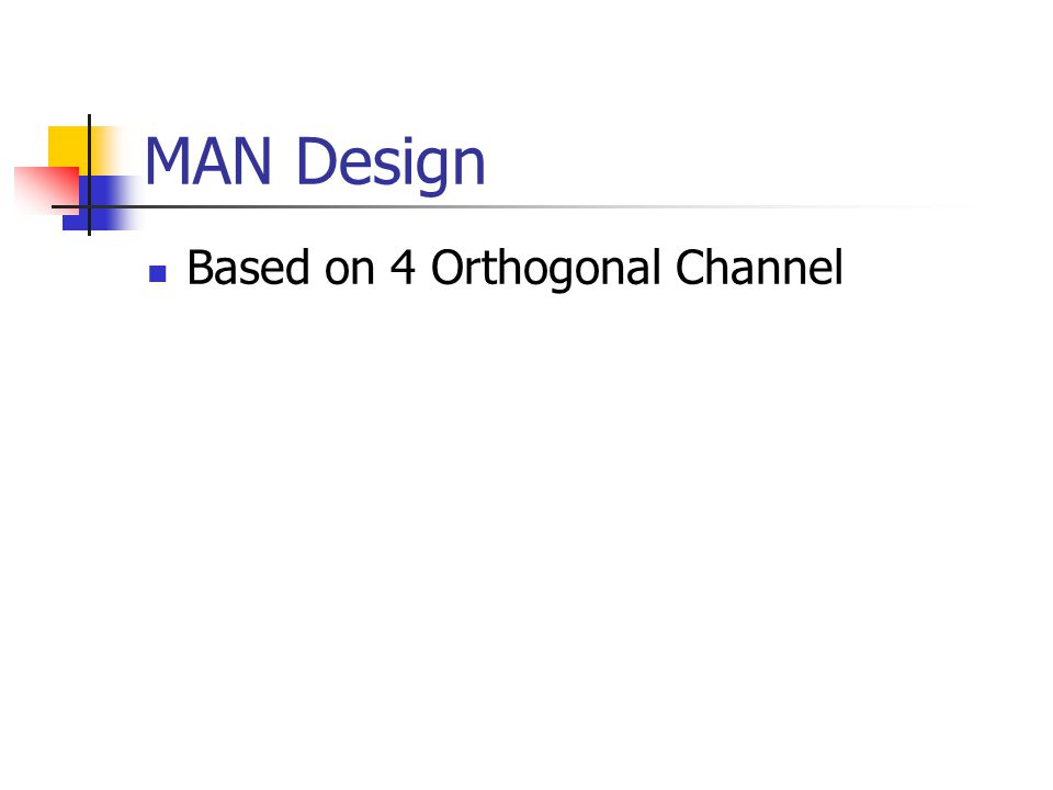 MAN Design Based on 4 Orthogonal Channel