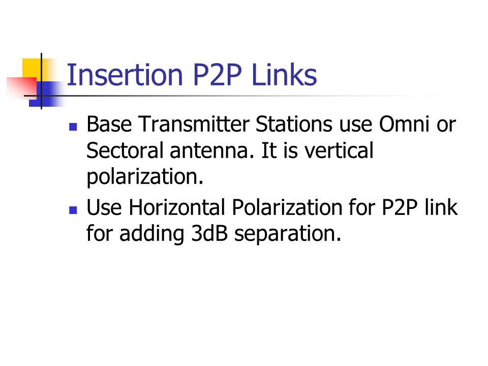Insertion P2P Links Base Transmitter Stations use Omni or Sectoral antenna.