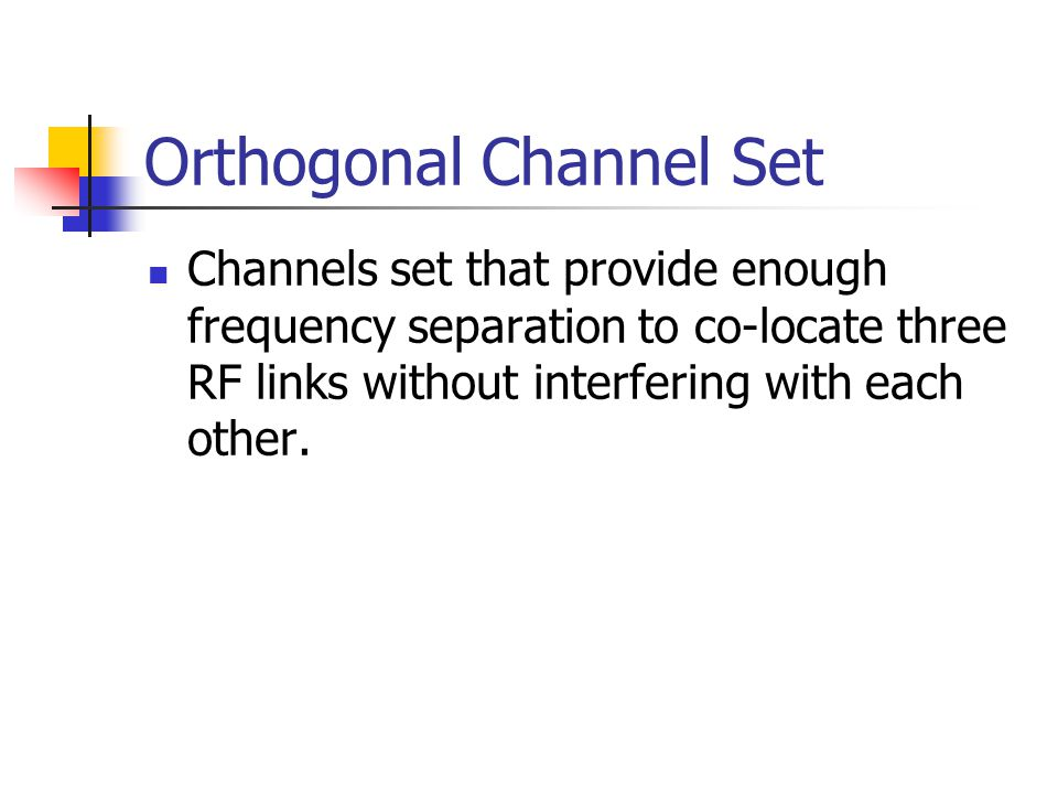 Orthogonal Channel Set Channels set that provide enough frequency separation to co-locate three RF links without interfering with each other.