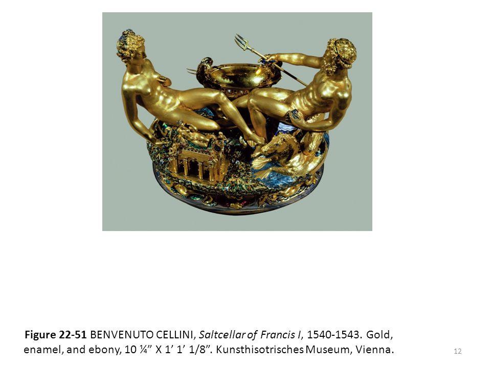 "Figure 22-51 BENVENUTO CELLINI, Saltcellar of Francis I, 1540-1543. Gold, enamel, and ebony, 10 ¼"" X 1' 1' 1/8"". Kunsthisotrisches Museum, Vienna. 12"