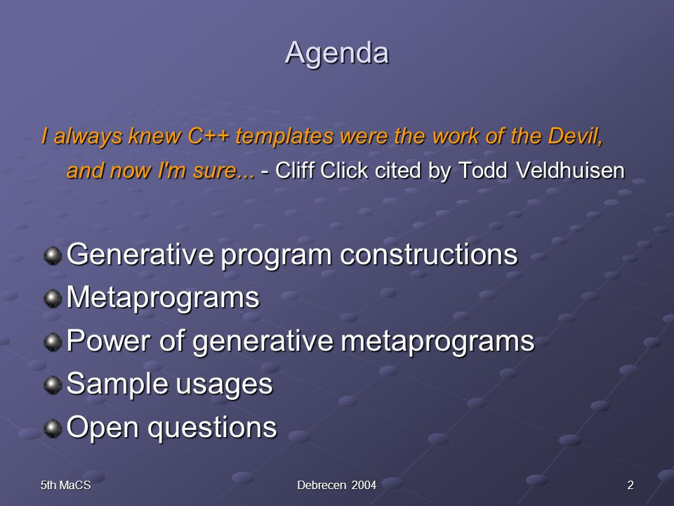 25th MaCSDebrecen 2004 Agenda I always knew C++ templates were the work of the Devil, and now I m sure...