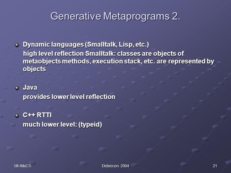 215th MaCSDebrecen 2004 Generative Metaprograms 2. Dynamic languages (Smalltalk, Lisp, etc.) high level reflection Smalltalk: classes are objects of m