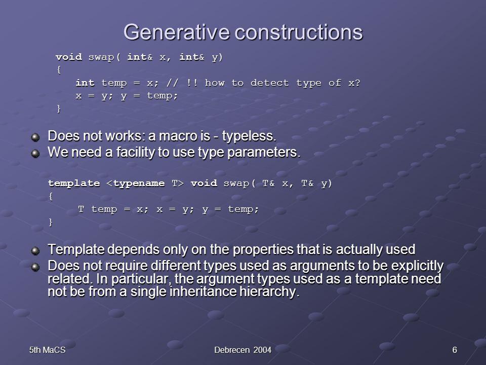 65th MaCSDebrecen 2004 Generative constructions void swap( int& x, int& y) void swap( int& x, int& y) { int temp = x; // !! how to detect type of x? i
