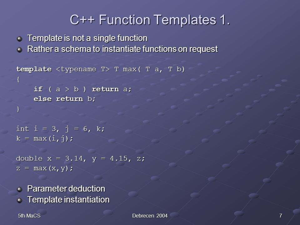 75th MaCSDebrecen 2004 C++ Function Templates 1. Template is not a single function Rather a schema to instantiate functions on request template T max(