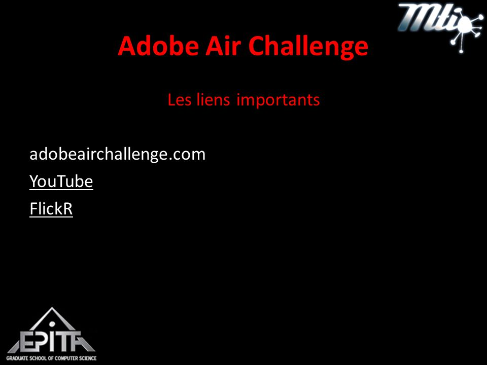 Adobe Air Challenge Les liens importants adobeairchallenge.com YouTube FlickR