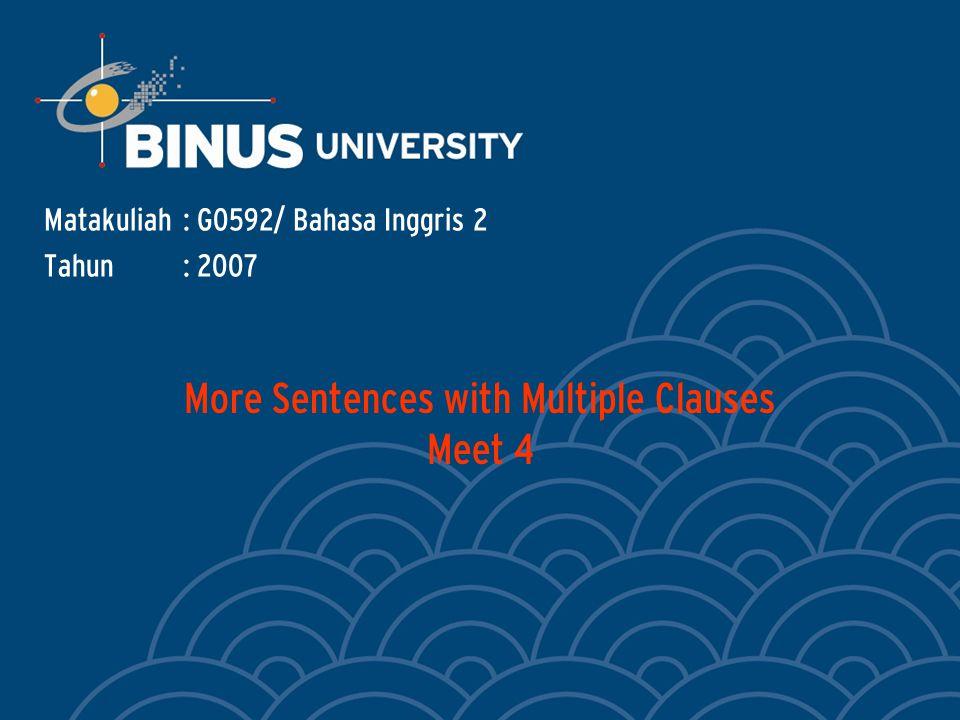 More Sentences with Multiple Clauses Meet 4 Matakuliah: G0592/ Bahasa Inggris 2 Tahun: 2007