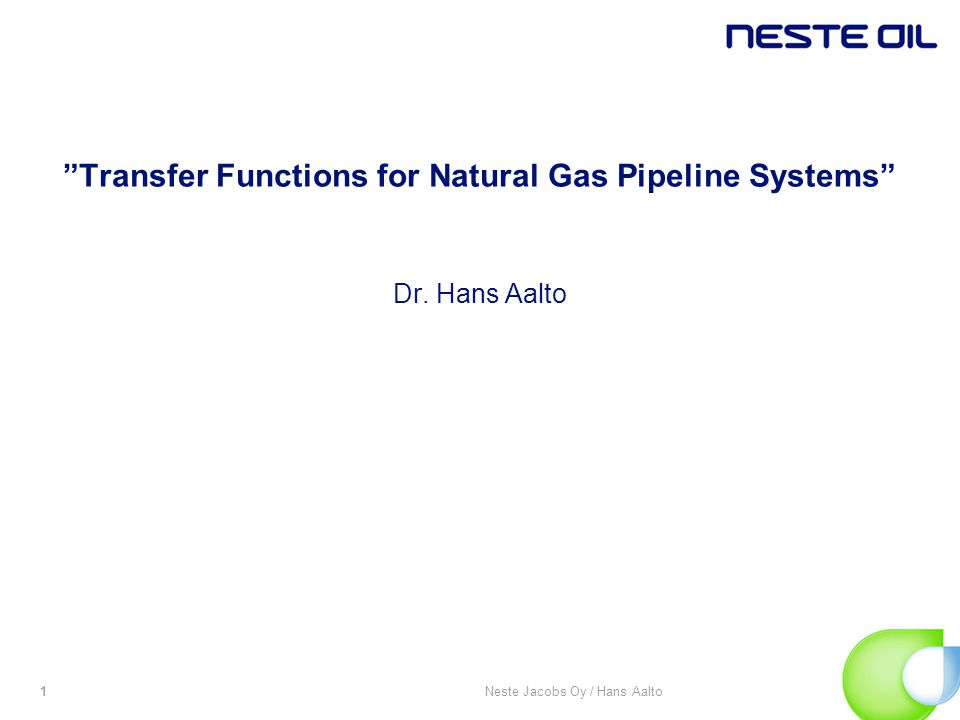 Neste Jacobs Oy / Hans Aalto1 Transfer Functions for Natural Gas Pipeline Systems Dr. Hans Aalto