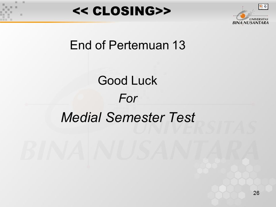 26 > End of Pertemuan 13 Good Luck For Medial Semester Test