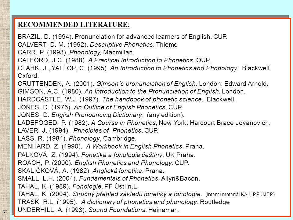 RECOMMENDED LITERATURE: BRAZIL, D. (1994). Pronunciation for advanced learners of English. CUP. CALVERT, D. M. (1992). Descriptive Phonetics. Thieme C