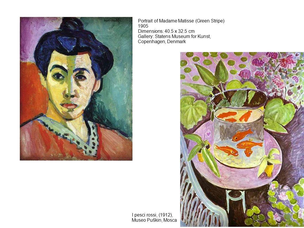 Portrait of Madame Matisse (Green Stripe) 1905 Dimensions: 40.5 x 32.5 cm Gallery: Statens Museum for Kunst, Copenhagen, Denmark I pesci rossi, (1912), Museo Puškin, Mosca