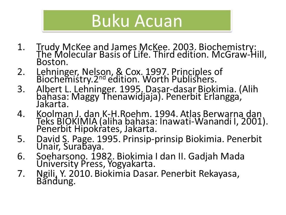 Buku Acuan 1.Trudy McKee and James McKee.2003. Biochemistry: The Molecular Basis of Life.