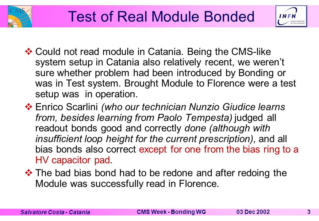 03 Dec 2002CMS Week - Bonding WG3 Salvatore Costa - Catania Test of Real Module Bonded  Could not read module in Catania.