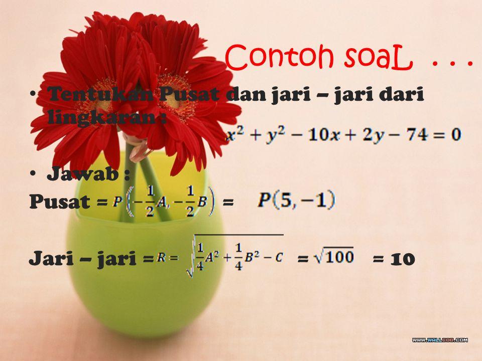 C. Persamaan lingkaran dalam bentuk umum Dari bentuk terakhir ini, didapat : Pusat lingkaran Jari – jari lingkaran