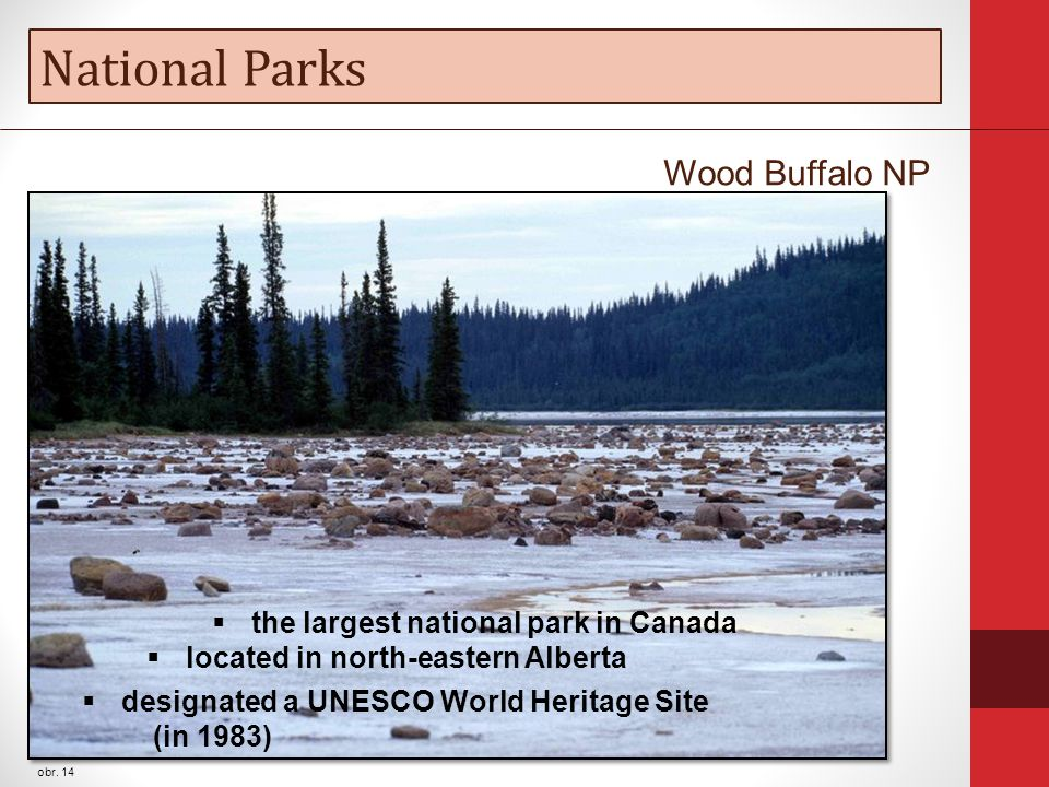 National Parks obr. 14 Wood Buffalo NP There are 38 national parks in Canada.  the largest national park in Canada  located in north-eastern Alberta