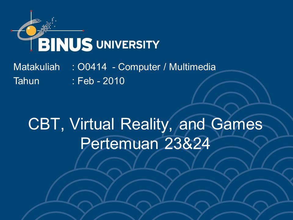 CBT, Virtual Reality, and Games Pertemuan 23&24 Matakuliah: O0414 - Computer / Multimedia Tahun: Feb - 2010