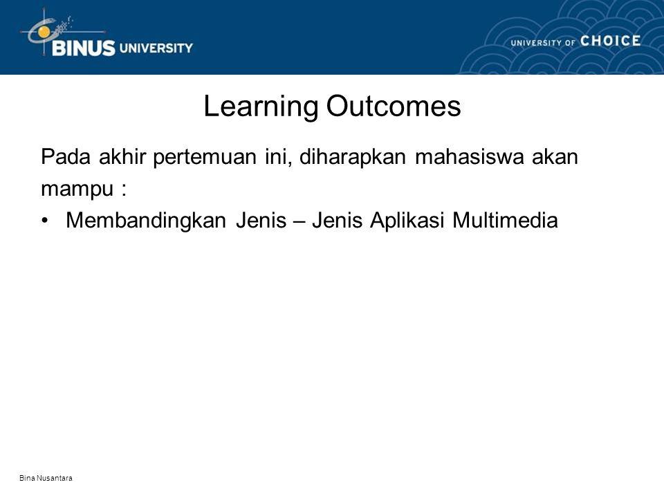 Bina Nusantara Learning Outcomes Pada akhir pertemuan ini, diharapkan mahasiswa akan mampu : Membandingkan Jenis – Jenis Aplikasi Multimedia