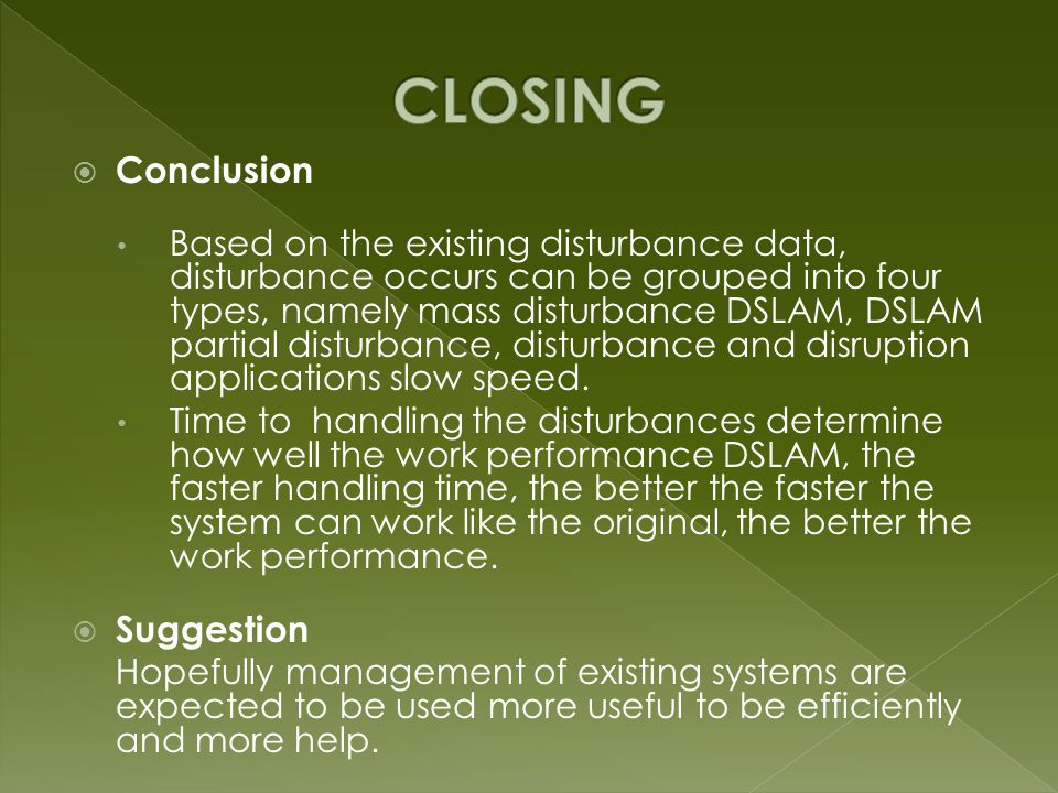  Conclusion Based on the existing disturbance data, disturbance occurs can be grouped into four types, namely mass disturbance DSLAM, DSLAM partial disturbance, disturbance and disruption applications slow speed.