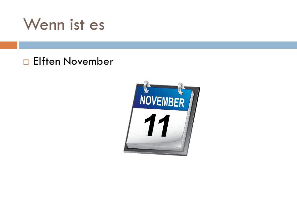 Wenn ist es  Elften November