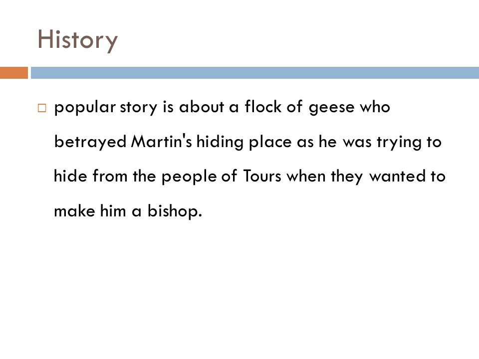 History  popular story is about a flock of geese who betrayed Martin s hiding place as he was trying to hide from the people of Tours when they wanted to make him a bishop.