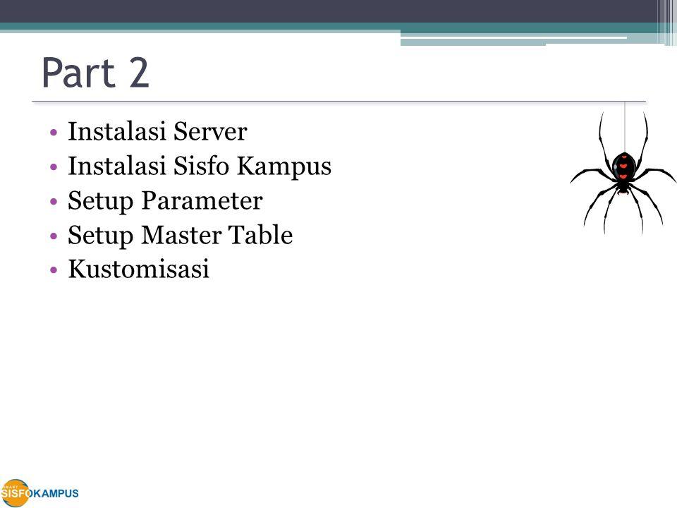 Part 2 Instalasi Server Instalasi Sisfo Kampus Setup Parameter Setup Master Table Kustomisasi