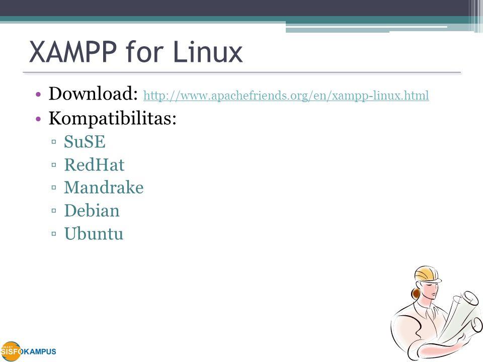XAMPP for Linux Download: http://www.apachefriends.org/en/xampp-linux.html http://www.apachefriends.org/en/xampp-linux.html Kompatibilitas: ▫SuSE ▫RedHat ▫Mandrake ▫Debian ▫Ubuntu