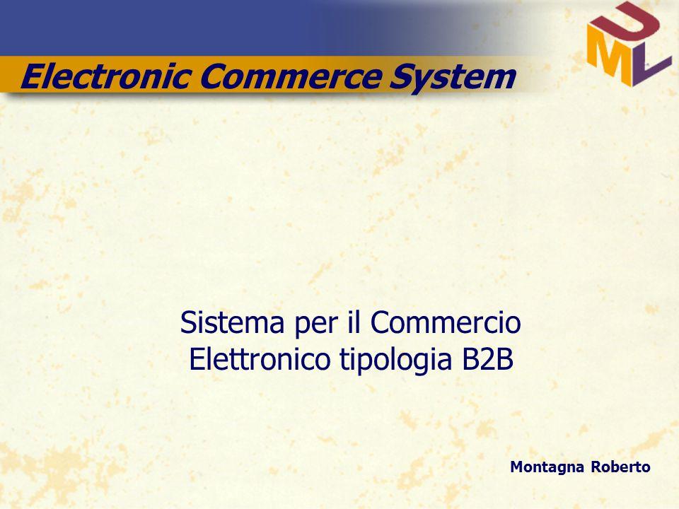 Electronic Commerce System Sistema per il Commercio Elettronico tipologia B2B Montagna Roberto
