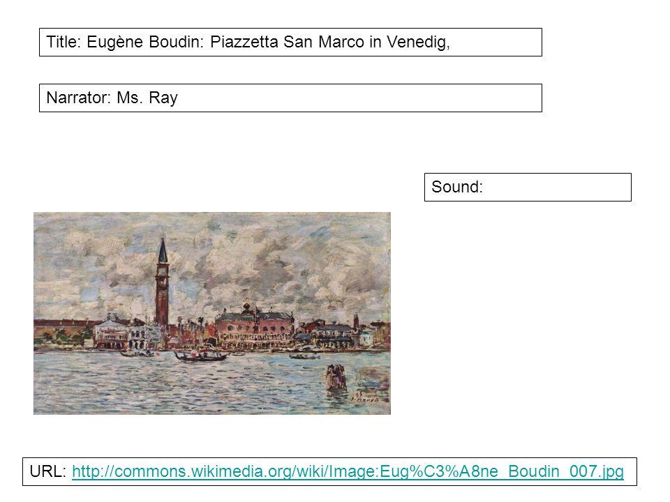 Title: Eugène Boudin: Piazzetta San Marco in Venedig, Narrator: Ms. Ray Sound: URL: http://commons.wikimedia.org/wiki/Image:Eug%C3%A8ne_Boudin_007.jpg