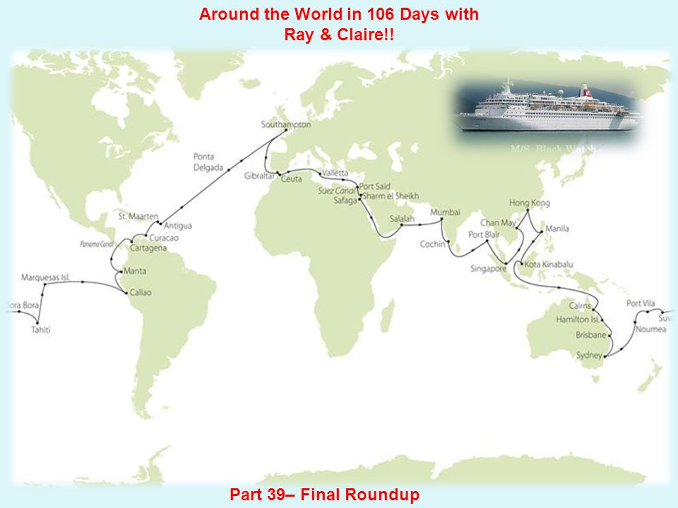 Around the World in 106 Days with Ray & Claire!! Part 39– Final Roundup