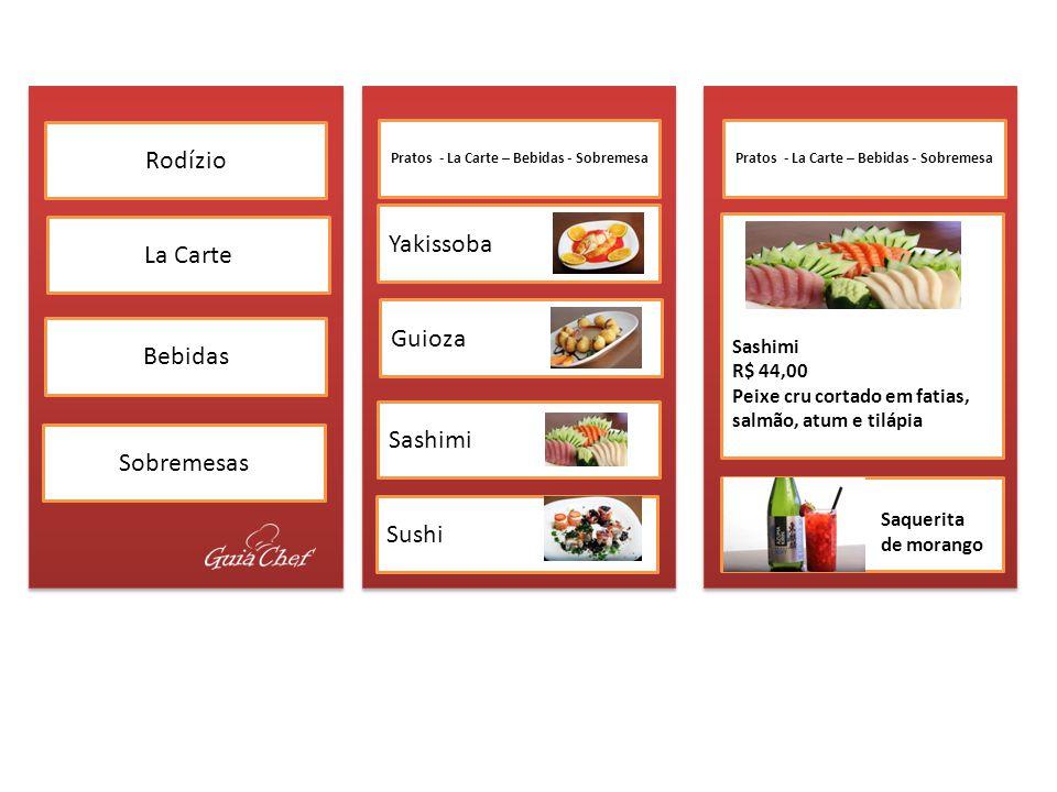 Rodízio Bebidas Sobremesas La Carte Yakissoba Sashimi Sushi Guioza Sashimi R$ 44,00 Peixe cru cortado em fatias, salmão, atum e tilápia Saquerita de m