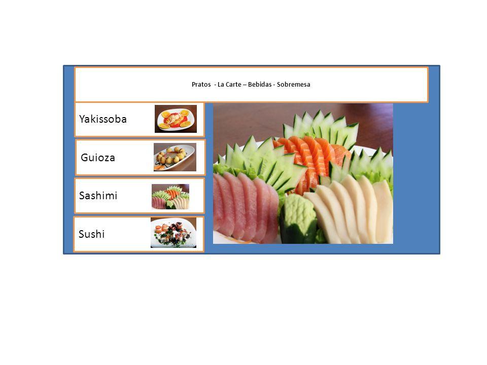 Yakissoba Sashimi Sushi Guioza Pratos - La Carte – Bebidas - Sobremesa