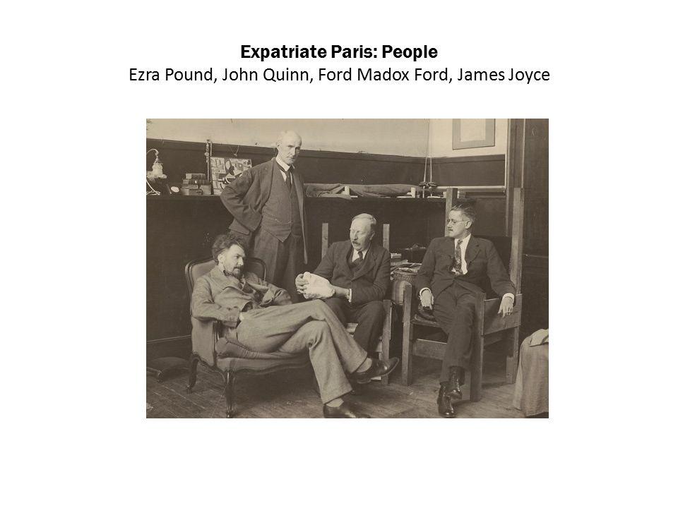 Expatriate Paris: People Ezra Pound, John Quinn, Ford Madox Ford, James Joyce