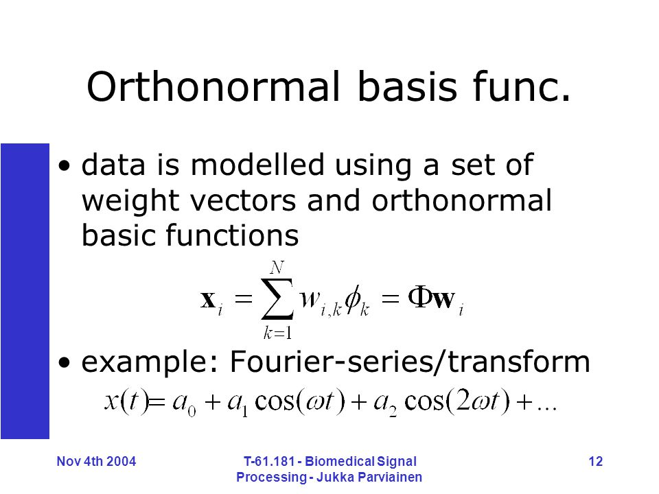 Nov 4th 2004T-61.181 - Biomedical Signal Processing - Jukka Parviainen 12 Orthonormal basis func. data is modelled using a set of weight vectors and o
