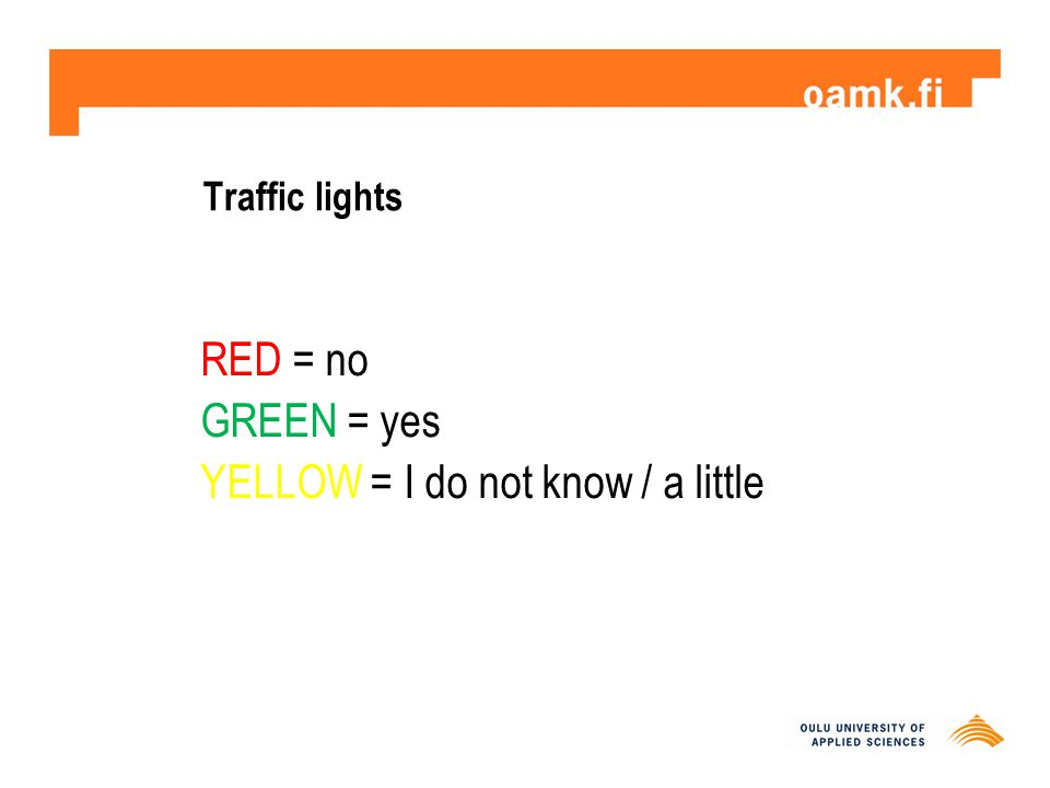 Traffic lights RED = no GREEN = yes YELLOW = I do not know / a little