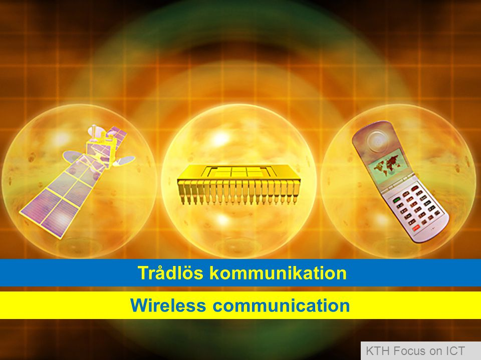 Trådlös kommunikation Wireless communication KTH Focus on ICT