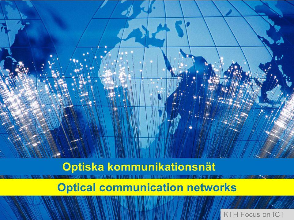Optiska kommunikationsnät Optical communication networks KTH Focus on ICT
