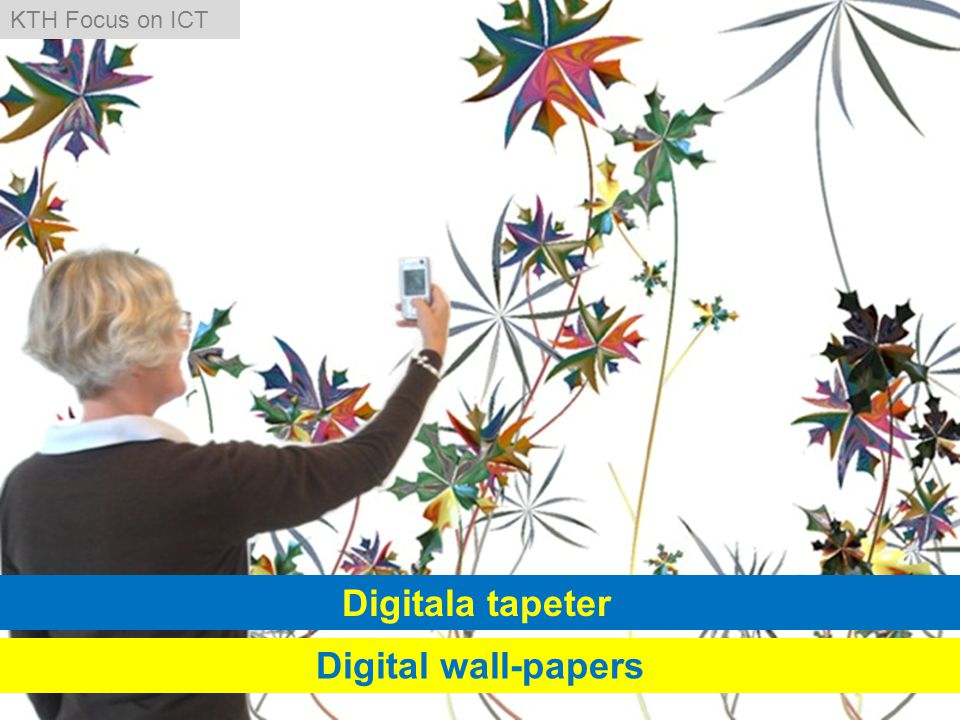 Digitala tapeter Digital wall-papers KTH Focus on ICT