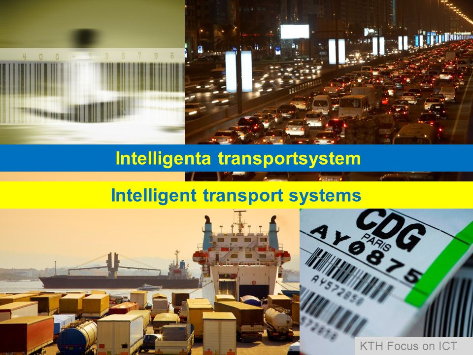 Intelligenta transportsystem Intelligent transport systems KTH Focus on ICT