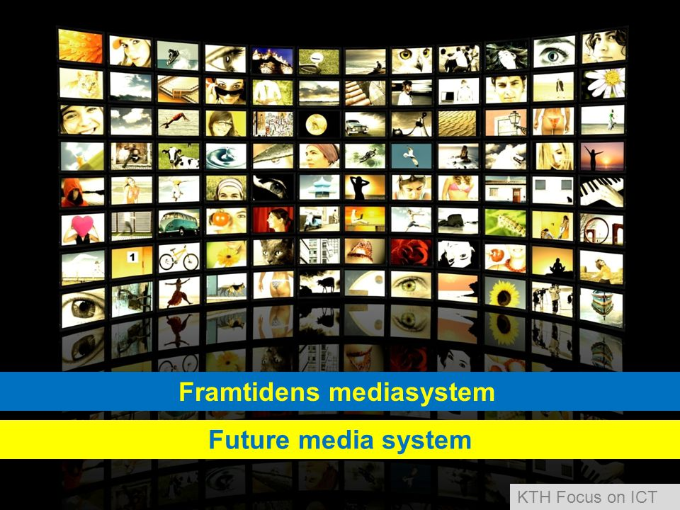 Framtidens mediasystem Future media system KTH Focus on ICT