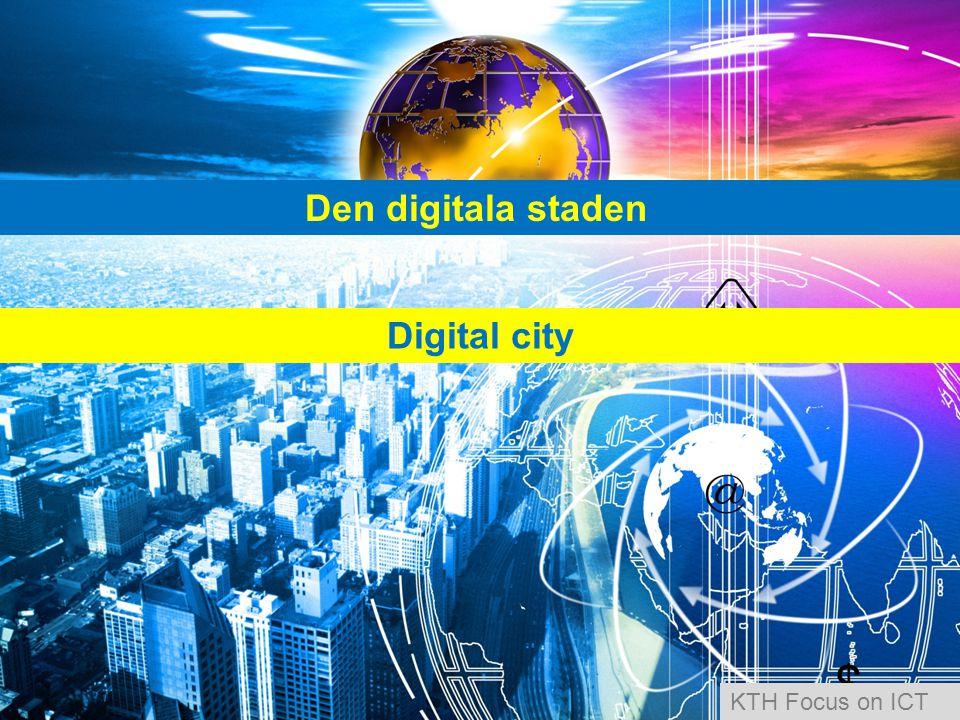 Den digitala staden Digital city KTH Focus on ICT