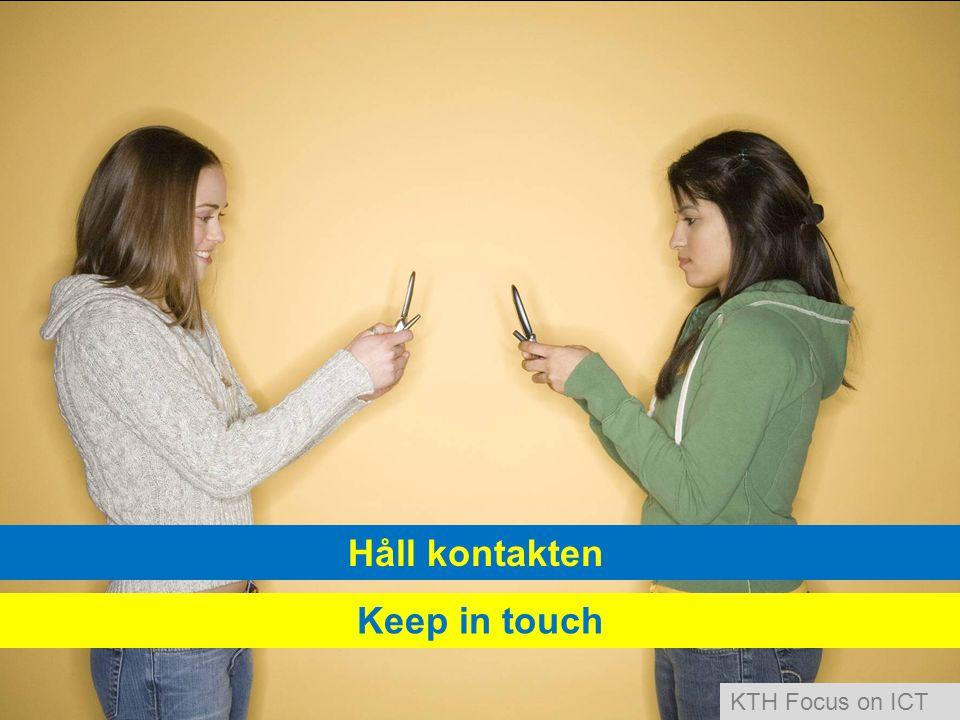 Håll kontakten Keep in touch KTH Focus on ICT