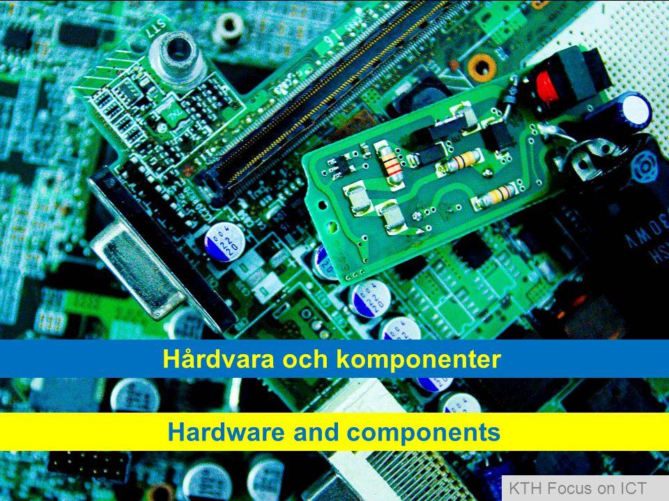 Hårdvara och komponenter Hardware and components KTH Focus on ICT