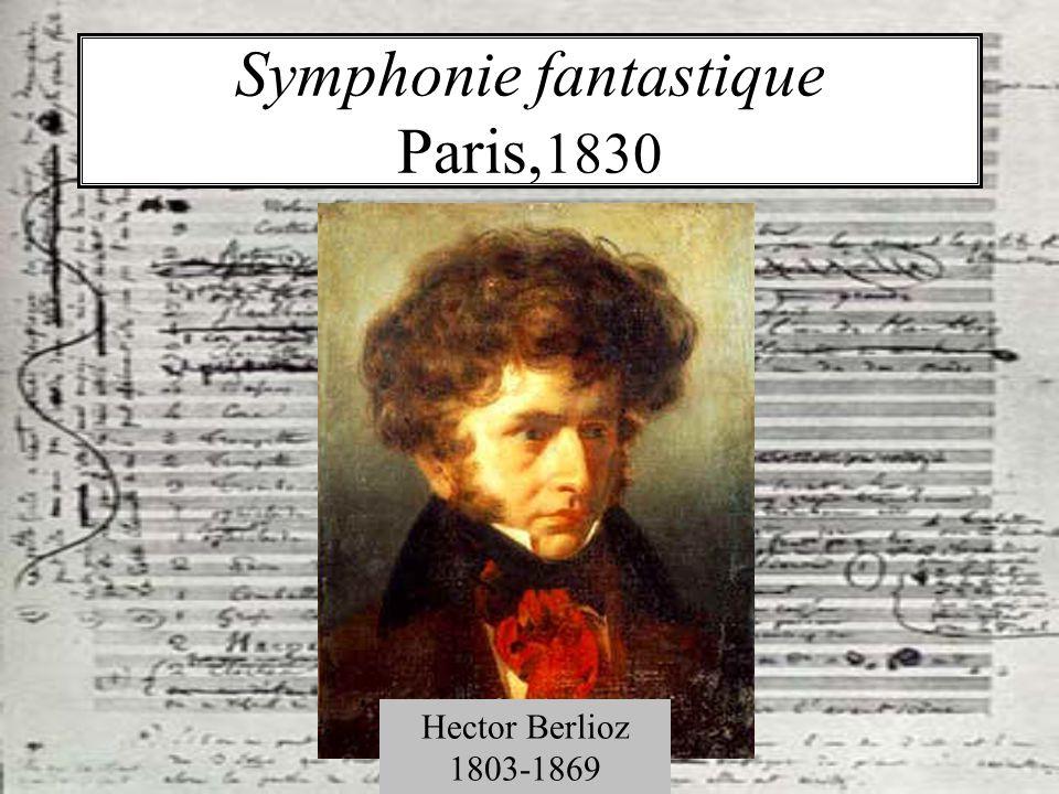 Symphonie fantastique Paris, 1830 Hector Berlioz 1803-1869