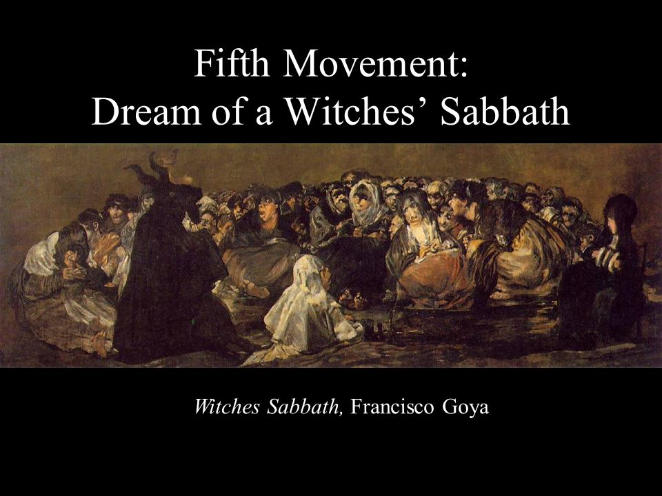 Fifth Movement: Dream of a Witches' Sabbath Witches Sabbath, Francisco Goya