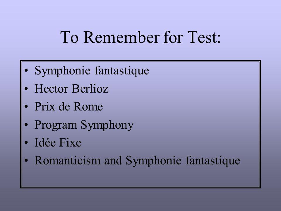 To Remember for Test: Symphonie fantastique Hector Berlioz Prix de Rome Program Symphony Idée Fixe Romanticism and Symphonie fantastique
