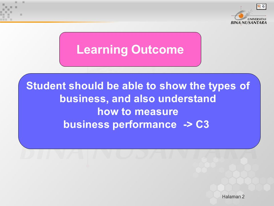 Halaman 2 Learning Outcome Student should be able to show the types of business, and also understand how to measure business performance -> C3