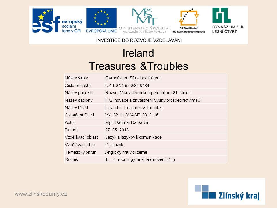 Ireland Treasures &Troubles www.zlinskedumy.cz Název školyGymnázium Zlín - Lesní čtvrť Číslo projektuCZ.1.07/1.5.00/34.0484 Název projektuRozvoj žákovských kompetencí pro 21.